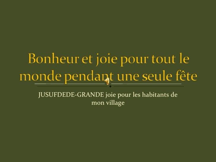 JUSUFDEDE-GRANDE joie pour les habitants de mon village