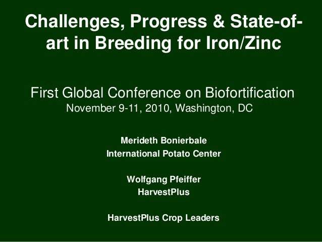 Challenges, Progress & State-of- art in Breeding for Iron/Zinc First Global Conference on Biofortification November 9-11, ...