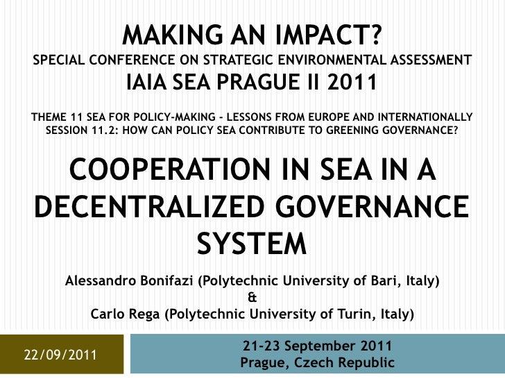 MAKING AN IMPACT? SPECIAL CONFERENCE ON STRATEGIC ENVIRONMENTAL ASSESSMENT               IAIA SEA PRAGUE II 2011THEME 11 S...