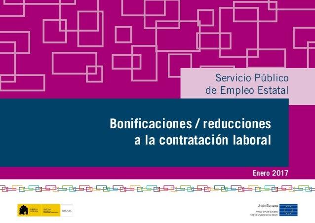 Servicio Público de Empleo Estatal Bonificaciones / reducciones a la contratación laboral GOBIERNO DE ESPAÑA MINISTERIO DE...