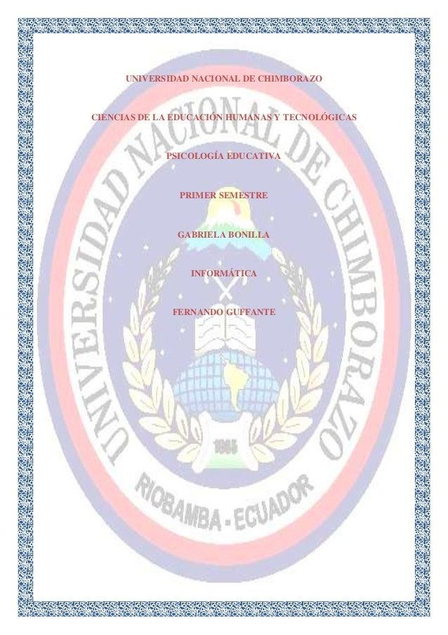UNIVERSIDAD NACIONAL DE CHIMBORAZO  CIENCIAS DE LA EDUCACIÓN HUMANAS Y TECNOLÓGICAS  PSICOLOGÍA EDUCATIVA  PRIMER SEMESTRE...