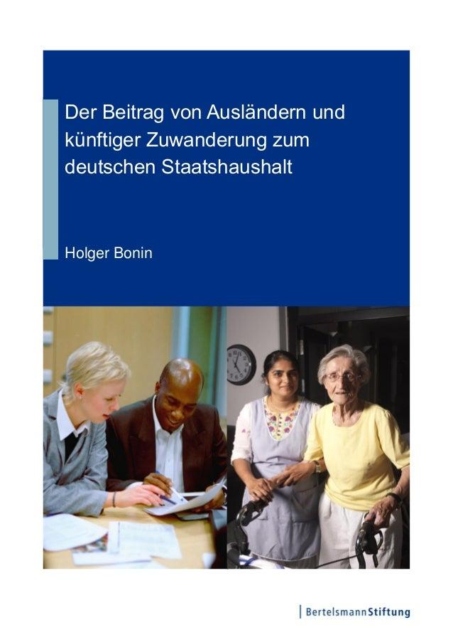 Der Beitrag von Ausländern und künftiger Zuwanderung zum deutschen Staatshaushalt Holger Bonin