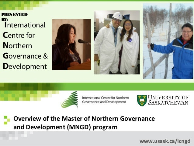 PRESENTEDBY:InternationalCentre forNorthernGovernance &Development    Overview of the Master of Northern Governance    and...