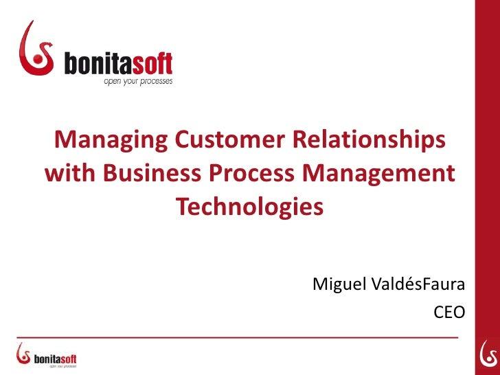 Managing Customer Relationships with Business Process Management            Technologies                      Miguel Valdé...