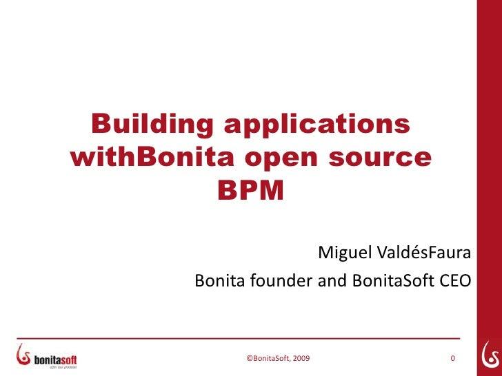 Building applications withBonita open source BPM<br />©BonitaSoft, 2009<br />0<br />Miguel ValdésFaura<br />Bonita founder...