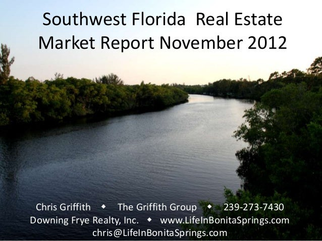 Southwest Florida Real Estate Market Report November 2012 Chris Griffith w The Griffith Group w 239-273-7430Downing Frye R...