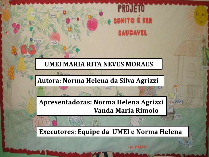 UMEI MARIA RITA NEVES MORAESAutora: Norma Helena da Silva AgrizziApresentadoras: Norma Helena Agrizzi                Vanda...
