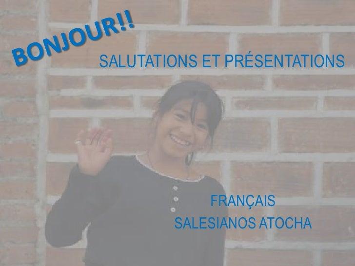 BONJOUR!!<br />SALUTATIONS ET PRÉSENTATIONS<br />FRANÇAIS<br />SALESIANOS ATOCHA<br />
