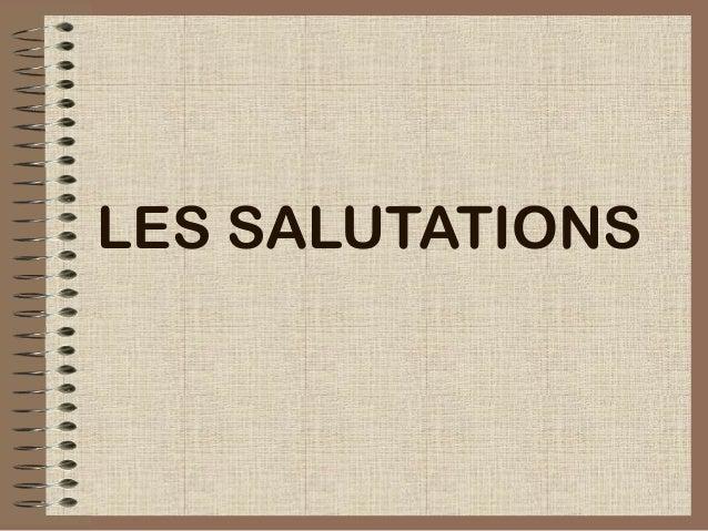 LES SALUTATIONS