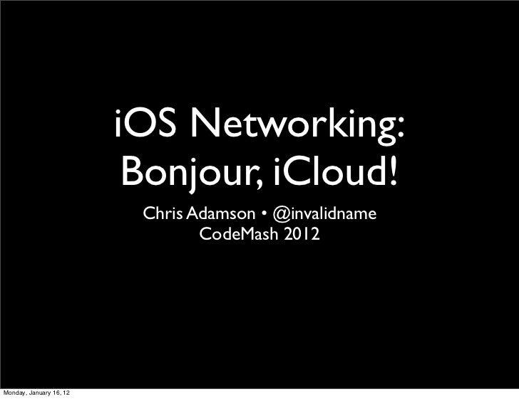 iOS Networking:                          Bonjour, iCloud!                          Chris Adamson • @invalidname           ...