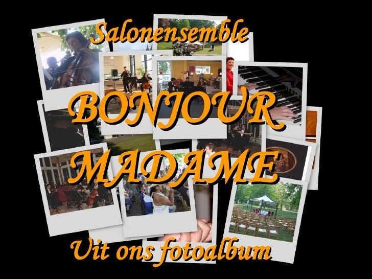 Salonensemble BONJOUR MADAME Uit ons fotoalbum