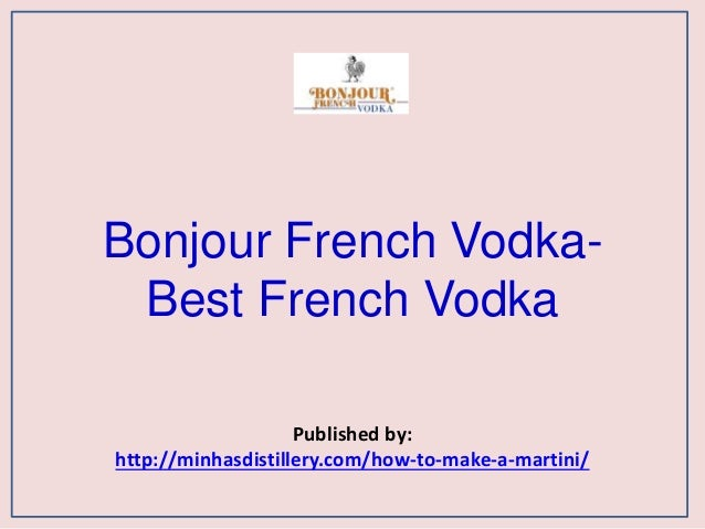 Bonjour French Vodka- Best French Vodka Published by: http://minhasdistillery.com/how-to-make-a-martini/