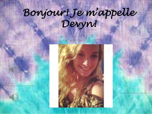 Bonjour! Je m'appelle  Devyn!