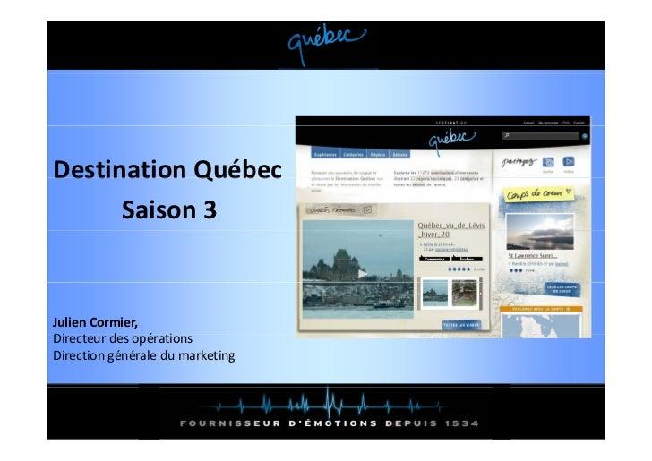 DestinationQuébecDestination Québec      Saison3JulienCormier,DirecteurdesopérationsDi        d      é iDirectiongé...