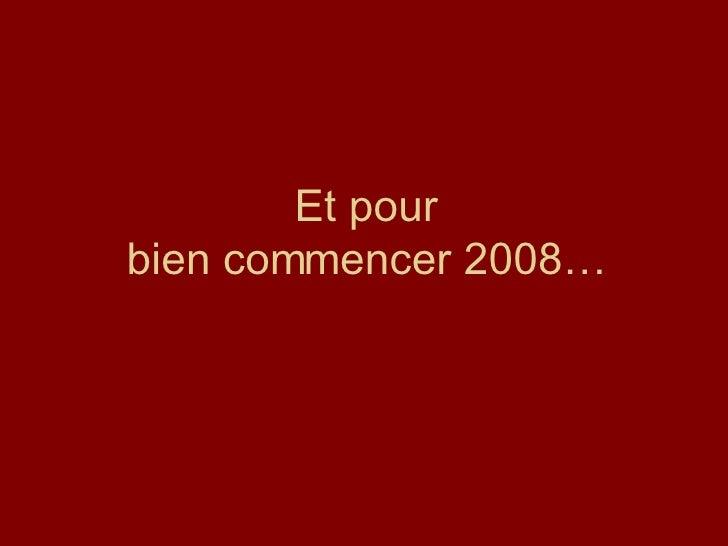 Et pour bien commencer 2008…