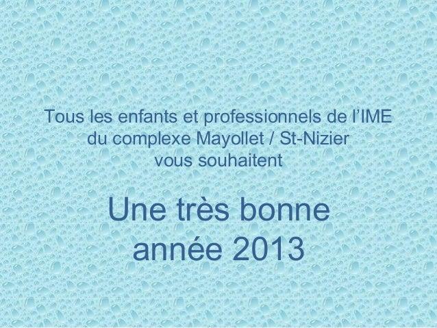 Tous les enfants et professionnels de l'IME     du complexe Mayollet / St-Nizier             vous souhaitent       Une trè...