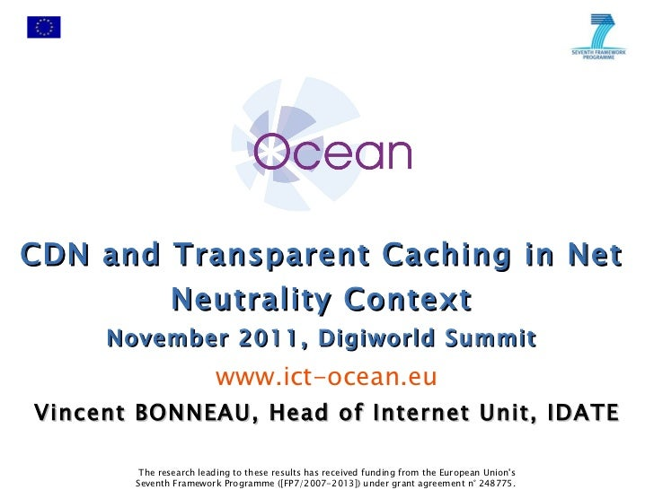 CDN and Transparent Caching in Net Neutrality Context November 2011, Digiworld Summit www.ict-ocean.eu The research leadin...