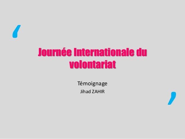 Témoignage Jihad ZAHIR  '  '  Journée Internationale du volontariat
