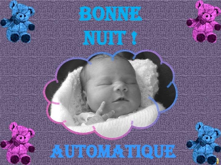 BONNE<br />NUIT !<br />AUTOMATIQUE<br />