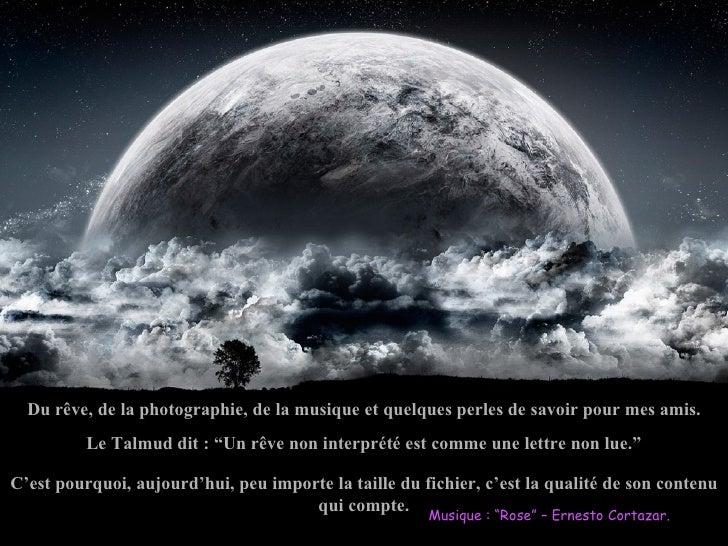"""Du rêve, de la photographie, de la musique et quelques perles de savoir pour mes amis.          Le Talmud dit : """"Un rêve n..."""