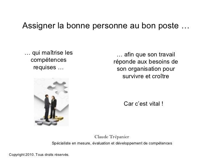 Assigner la bonne personne au bon poste … …  qui maîtrise les compétences requises … …  afin que son travail réponde aux b...