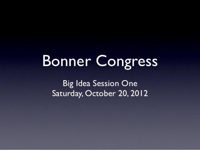 Bonner Congress    Big Idea Session One Saturday, October 20, 2012