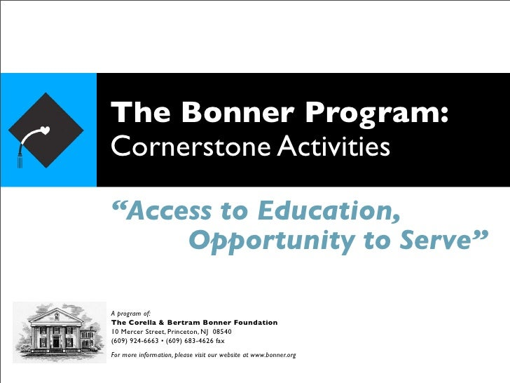 """The Bonner Program: Cornerstone Activities  """"Access to Education,      Opportunity to Serve""""  A program of: The Corella & ..."""