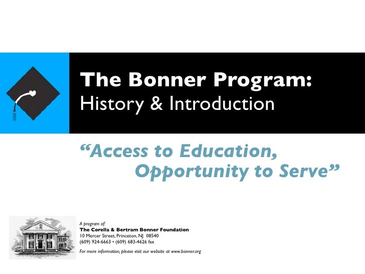 """The Bonner Program: History & Introduction  """"Access to Education,      Opportunity to Serve""""  A program of: The Corella & ..."""