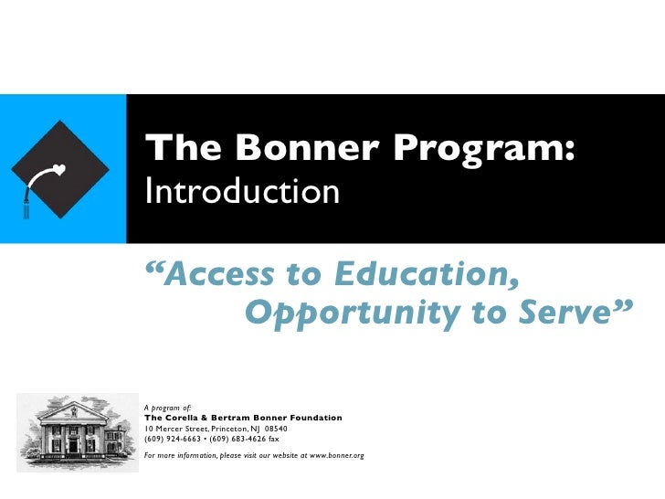 "The Bonner Program:Introduction""Access to Education,     Opportunity to Serve""A program of:The Corella & Bertram Bonner Fo..."