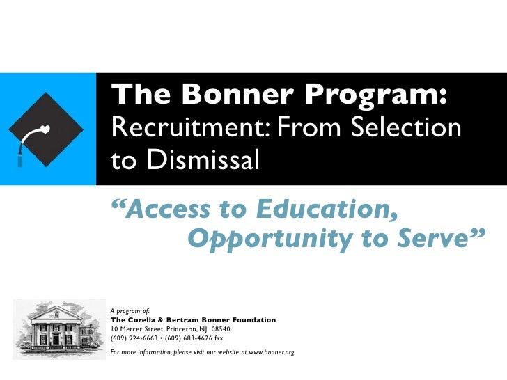 "The Bonner Program: Recruitment: From Selection to Dismissal ""Access to Education,      Opportunity to Serve""  A program o..."