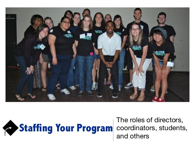 Staffing Your Program The roles of directors, coordinators, students, and others