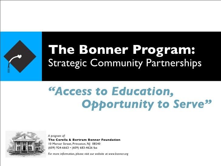 "The Bonner Program: Strategic Community Partnerships  ""Access to Education,      Opportunity to Serve""  A program of: The ..."