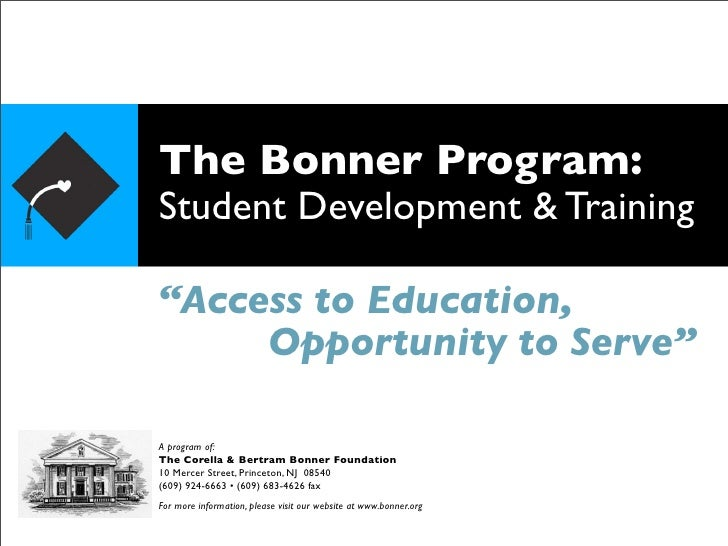 "The Bonner Program: Student Development & Training  ""Access to Education,      Opportunity to Serve""  A program of: The Co..."