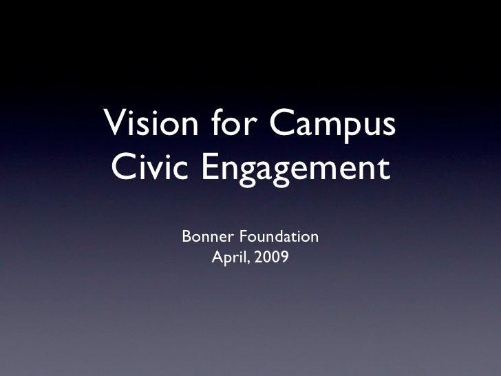 Vision for Campus Civic Engagement     Bonner Foundation        April, 2009