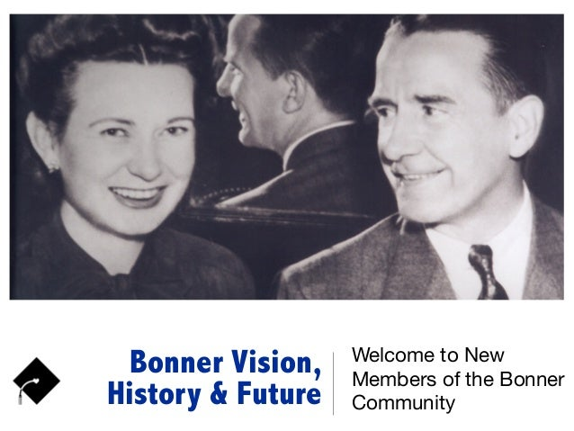 Bonner Vision, History & Future Welcome to New Members of the Bonner Community