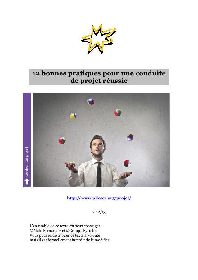 12 bonnes pratiques pour une conduite de projet réussie http://www.piloter.org/projet/ V 12/13 L'ensemble  de  ce  t...