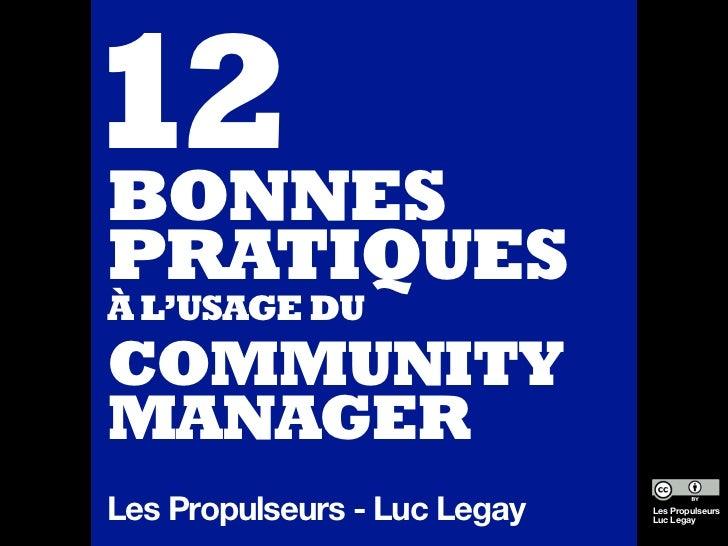 12BONNESPRATIQUESÀ L'USAGE DUCOMMUNITYMANAGERLes Propulseurs - Luc Legay   Les Propulseurs                              Lu...