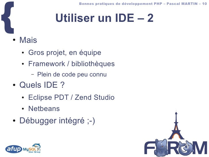 {                          Bonnes pratiques de développement PHP – Pascal MARTIN – 10                     Utiliser un IDE ...