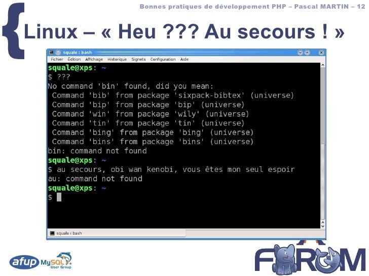 {            Bonnes pratiques de développement PHP – Pascal MARTIN – 12    Linux – « Heu ??? Au secours ! »
