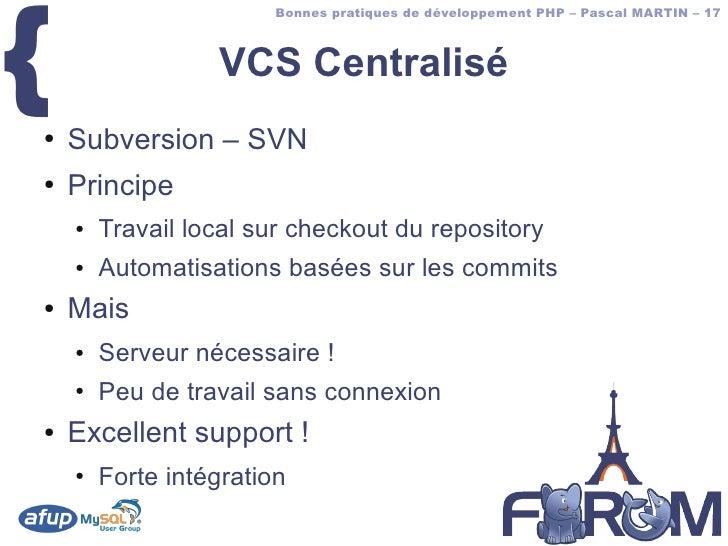 {                         Bonnes pratiques de développement PHP – Pascal MARTIN – 17                      VCS Centralisé ●...