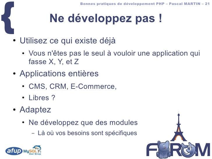 {                           Bonnes pratiques de développement PHP – Pascal MARTIN – 21                   Ne développez pas...