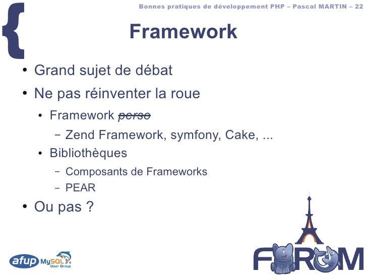 {                         Bonnes pratiques de développement PHP – Pascal MARTIN – 22                          Framework ● ...