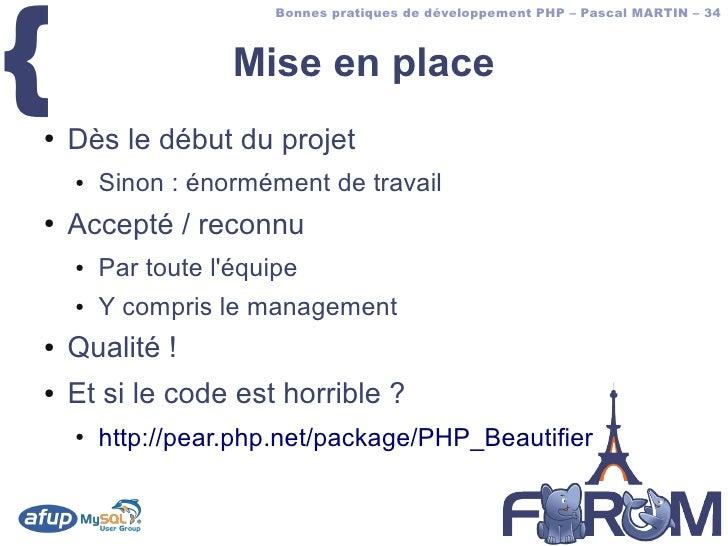 {                        Bonnes pratiques de développement PHP – Pascal MARTIN – 34                        Mise en place ●...