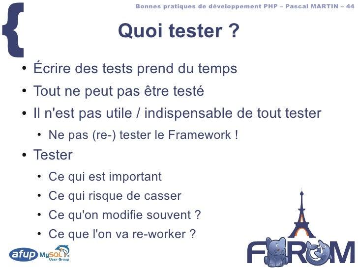 {                        Bonnes pratiques de développement PHP – Pascal MARTIN – 44                        Quoi tester ? ●...