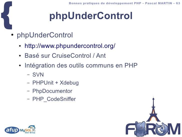 {                         Bonnes pratiques de développement PHP – Pascal MARTIN – 63                     phpUnderControl ●...