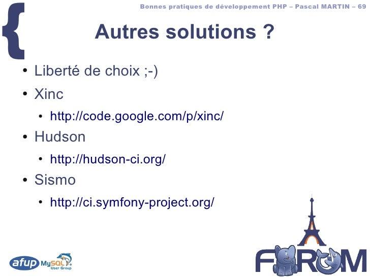 {                         Bonnes pratiques de développement PHP – Pascal MARTIN – 69                    Autres solutions ?...