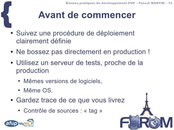 {                        Bonnes pratiques de développement PHP – Pascal MARTIN – 72                 Avant de commencer ●  ...