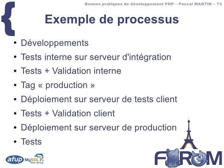 {                      Bonnes pratiques de développement PHP – Pascal MARTIN – 73                Exemple de processus ●   ...