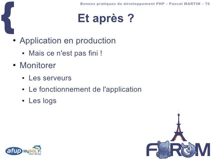 {                         Bonnes pratiques de développement PHP – Pascal MARTIN – 76                           Et après ? ...
