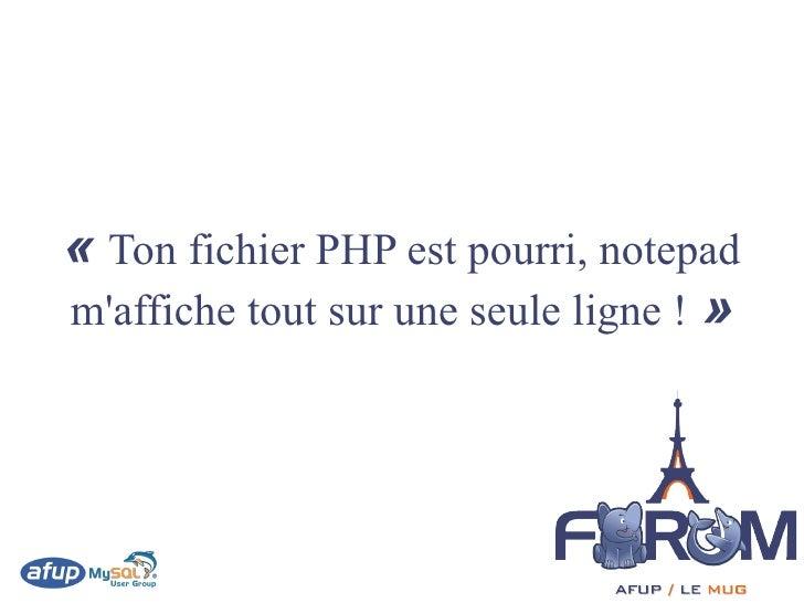 « Ton fichier PHP est pourri, notepad m'affiche tout sur une seule ligne ! »